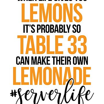 When Life Gives You Lemons It's Probably So Table 33 Can Make Lemonade #enable by design2try