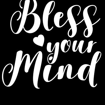 Bless Your Mind by with-care