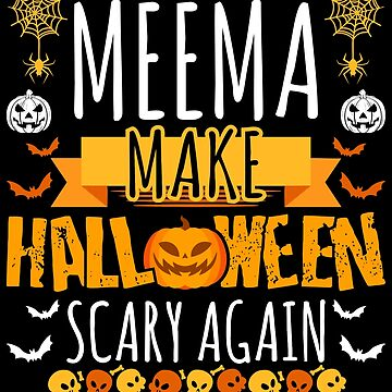 Meema Make Halloween Scary Again t-shirt by BBPDesigns