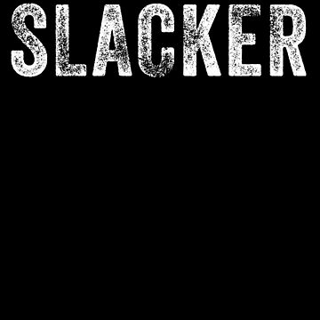 Slacker Funny by with-care