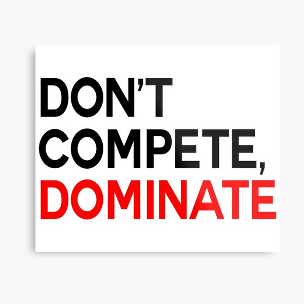 don't compete, dominate Metal Print