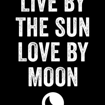 Live By The Sun Love By The Moon by with-care