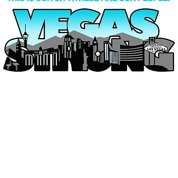 Vegas Strong - This Is Our City, These Are Our People T-Shirt by danny911