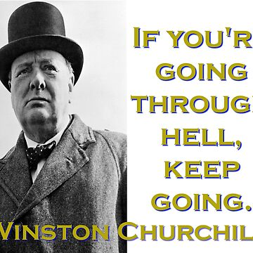 If Youre Going Through Hell - Churchill by CrankyOldDude