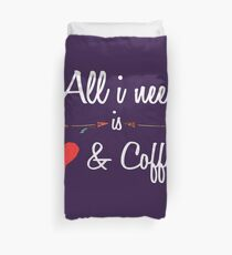 All i need love and coffee Funny T shirt Hoodie Duvet Cover