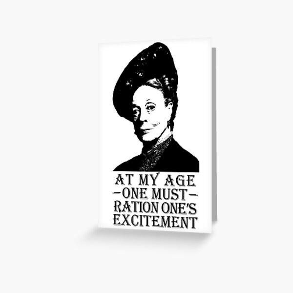 At My Age, One Must Ration One's Excitement Greeting Card