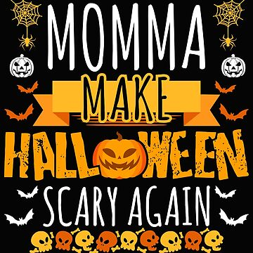 Momma Make Halloween Scary Again t-shirt by BBPDesigns