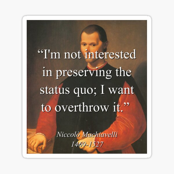 Im Not Interested In Preserving The Status Quo - Machiavelli Sticker
