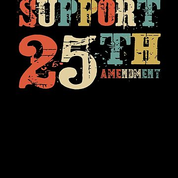Support 25th Amendment Funny Anti Trump Vintage Gift by Basti09