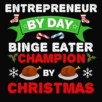 Entrepreneur by day Binge Eater by Christmas Xmas by losttribe