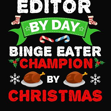 Editor by day Binge Eater by Christmas Xmas by losttribe