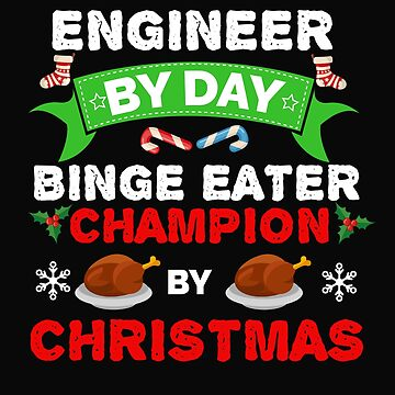 Engineer  by day Binge Eater by Christmas Xmas by losttribe