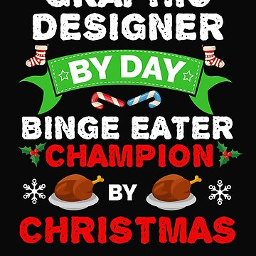 Graphic Designer by day Binge Eater by Christmas Xmas by losttribe