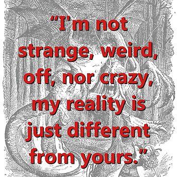 I'm Not Strange Weird Off - L Carroll by CrankyOldDude