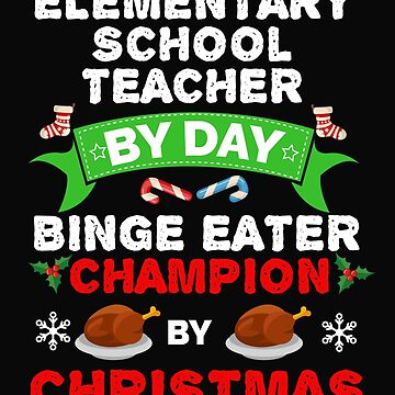 Elementary School Teacher by day Binge Eater by Christmas Xmas by losttribe