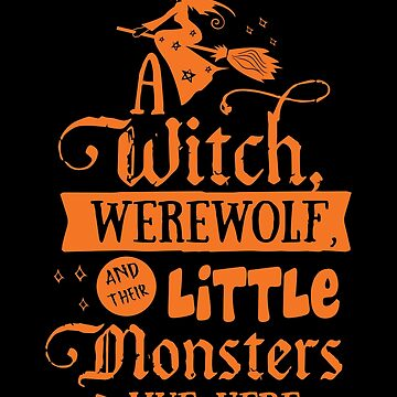 Halloween T-Shirts & Gifts: A Witch, Werewolf And Their Little Monsters Live Here by wantneedlove