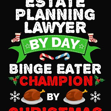 Estate Planning Lawyer by day Binge Eater by Christmas Xmas by losttribe