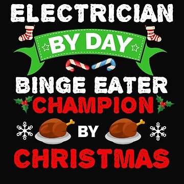 Electrician by day Binge Eater by Christmas Xmas by losttribe