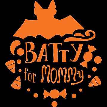 Halloween T-Shirts & Gifts: Batty For Mommy by wantneedlove