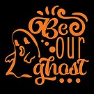 Be Our Ghost by wantneedlove