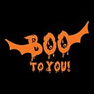 Boo To You! by wantneedlove