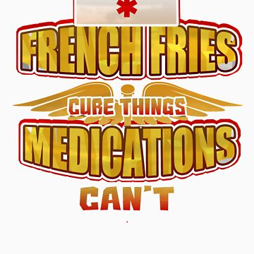 French Fries Cure Things Medications Can't   Love food? This is your perfect medicine! by orangepieces