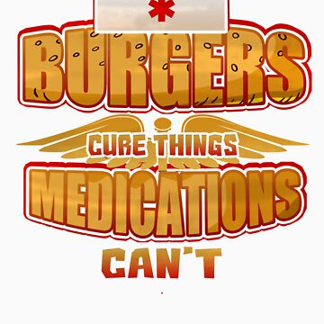 Burgers Cure Things Medications Can't   Love food? This is your perfect medicine! by orangepieces