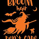 Broom Hair Don't Care by wantneedlove