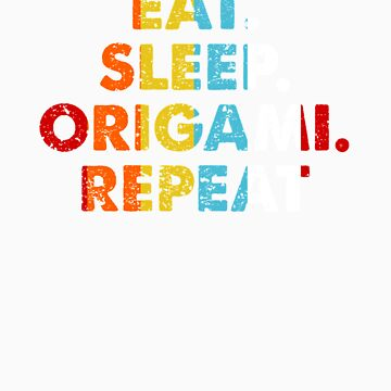 Retro Eat. Sleep. Origami. Repeat. Vintage Hobby Saying Novelty Gift idea by orangepieces