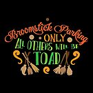Broomstick Parking Only All Others Will Be Toad by wantneedlove