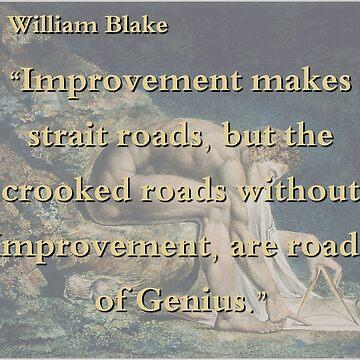 Improvement Makes Strait Roads - William Blake by CrankyOldDude
