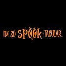 Halloween T-Shirts & Gifts: I'm So Spook-tacular by wantneedlove