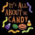 Halloween T-Shirts & Gifts: It's All About The Candy by wantneedlove