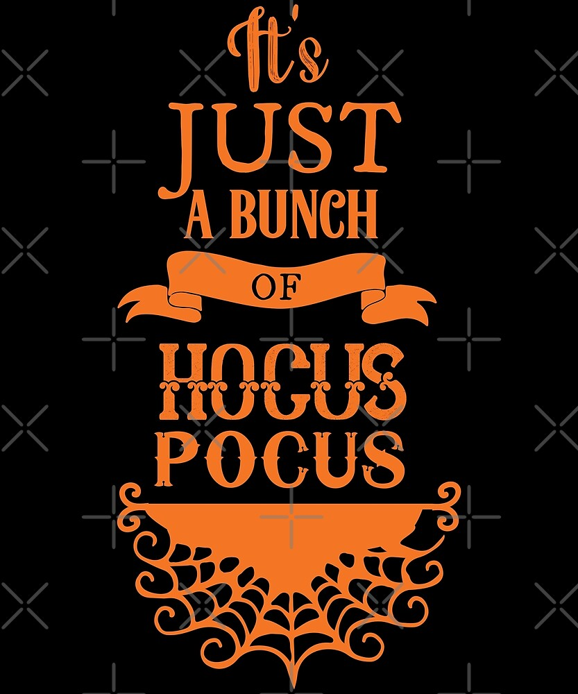 Halloween T-Shirts & Gifts: It's Just A Bunch Of Hocus Pocus by wantneedlove
