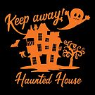 Halloween T-Shirts & Gifts: Keep Away Haunted House by wantneedlove