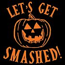 Halloween T-Shirts & Gifts: Let's Get Smashed by wantneedlove