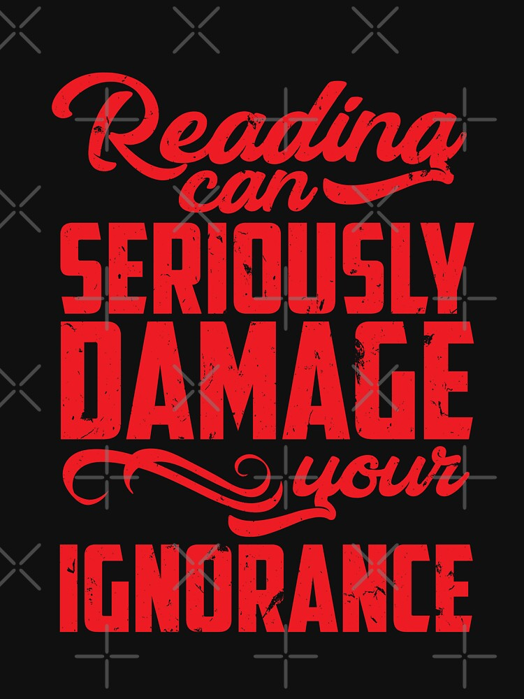 Reading Can Seriously Damage Your Ignorance by PragmaticFalcon