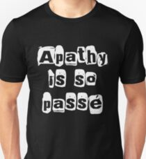 """ Apathy Is So Passé "" Dark Tshirt Version Unisex T-Shirt"