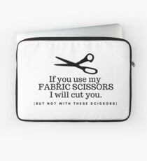 Don't Touch my Fabric Scissors! Laptop Sleeve
