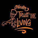 Halloween T-Shirts & Gifts: Never Trust The Living by wantneedlove