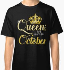 Queens are Born in October Women Girl Birthday Celebration  Classic T-Shirt