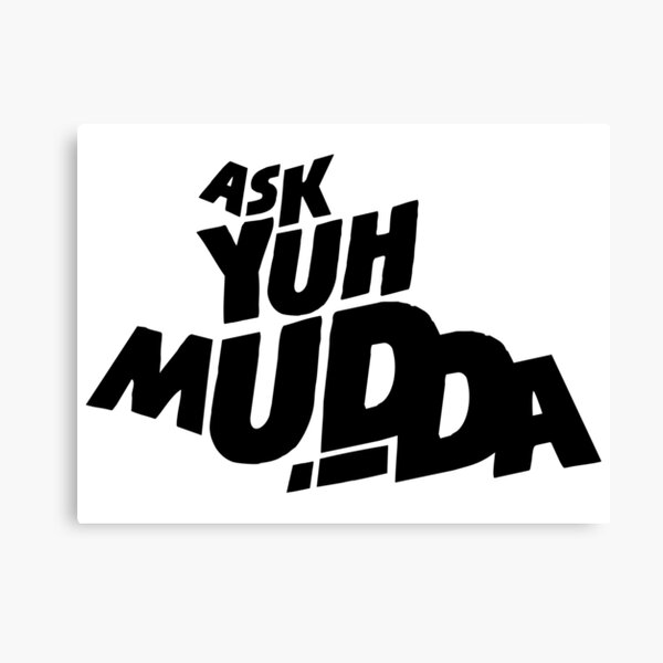Ask Yuh Mudda! Canvas Print