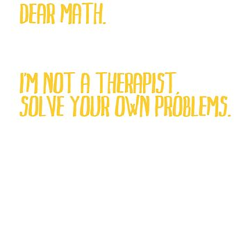Dear Math, I'm not a therapist. Solve your own problems by Faba188