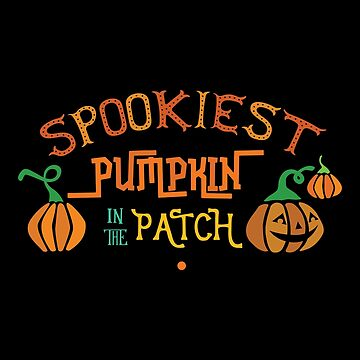 Halloween T-Shirts & Gifts: Spookiest Pumpkin In The Patch by wantneedlove