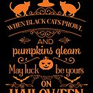Halloween T-Shirts & Gifts: When Black Cats Prowl And Pumpkins Gleam, May Luck Be Yours On Halloween by wantneedlove