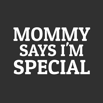 Mommy Says I'm Special! Meme Ugly crazy by Team150Designz