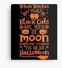 Halloween T-Shirts & Gifts: When Witches Go Riding and Black Cats Are Seen, The Moon Laughs and Whispers, 'tis Near Halloween Metal Print