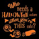 Halloween T-Shirts & Gifts: Who Needs A Halloween Costume When You're This Cute? by wantneedlove