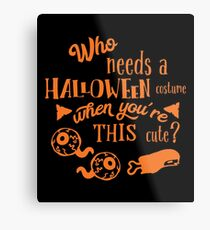 Halloween T-Shirts & Gifts: Who Needs A Halloween Costume When You're This Cute? Metal Print