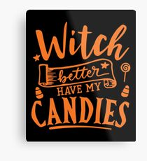Halloween T-Shirts & Gifts: Witch Better Have My Candie Metal Print